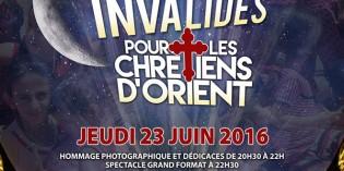 Soirée exceptionnelle : La Nuit aux Invalides pour les chrétiens d'Orient, 23 juin 2016