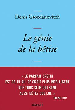 Le génie de la bêtise - Denis Grozdanovitch - Politique Magazine