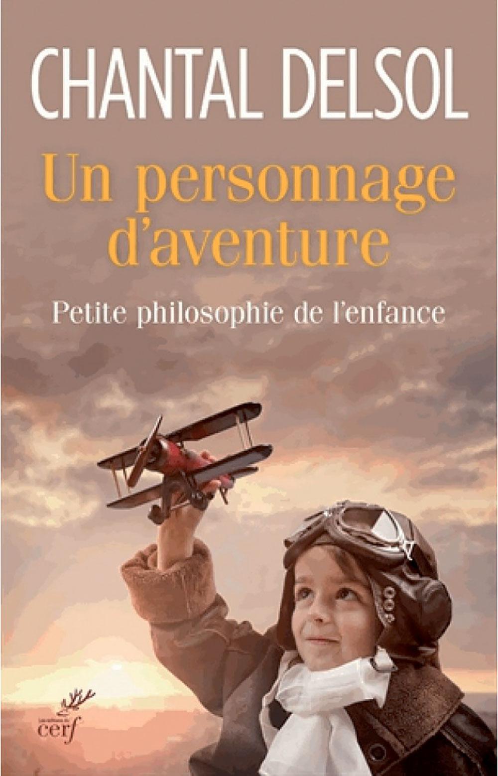 Un personnage d'aventure, petite philosophie de l'enfance, Chantal Delsol, Editions du Cerf