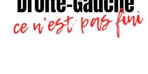 Droite-Gauche, ce n'est pas fini - Politique Magazine