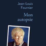 MON AUTOPSIE Jean-Louis Fournier